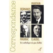 Correspondance Maritain, Mauriac, Claudel, Bernanos: Un catholique n'a pas d'alliés
