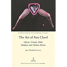 The Art of Ana Clavel: Ghosts, Urinals, Dolls, Shadows and Outlaw Desires (Legenda Main)
