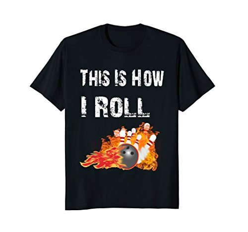Funny Bowling Shirts This Is How I Roll Bowling T-Shirt from Bowling Lovers Hobby Apparel Tees