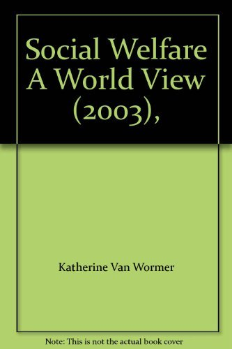 Social Welfare A World View (2003), by Katherine Van Wormer (2003-08-01)
