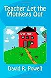 Teacher Let the Monkeys Out, David R. Powell, 1478175095