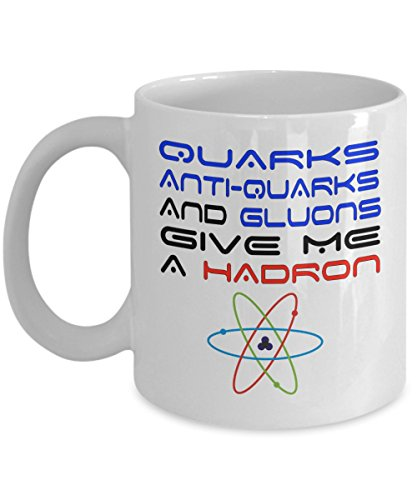 Funny Physics Mugs - Quarks Anti-Quarks And Gluons Give Me A Hadron - Ideal Science Gifts (11oz)