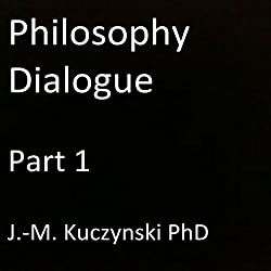Philosophy Dialogue, Part 1