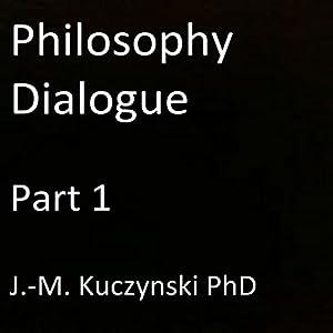 Philosophy Dialogue, Part 1 Audiobook