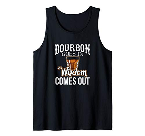 Bourbon Goes In, Wisdom Comes Out Tank Top