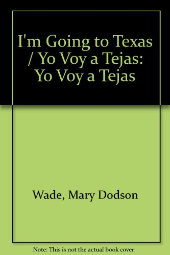 Yo Voy a Tejas: I'm Going to Texas (English and Spanish Edition)
