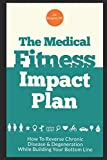 img - for The Medical Fitness Impact Plan: How To Reverse Chronic Disease & Degeneration While Building Your Bottom Line book / textbook / text book