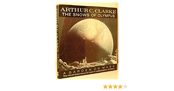 The Snows Of Olympus: A Garden On Mars: Arthur C. Clarke: 9780575063228:  Amazon.com: Books