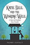 Katie Bell and the Wishing Well: A story of Finding True Wealth