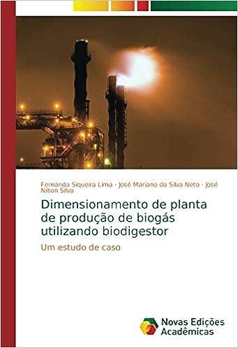 Dimensionamento de planta de produção de biogás utilizando biodigestor: Um estudo de caso (Portuguese Edition): Fernanda Siqueira Lima, José Mariano da ...