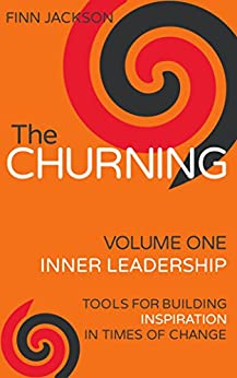 The Churning Volume 1, Inner Leadership: Tools for Building Inspiration in Times of Change (English Edition) de [Jackson, Finn]