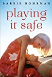Playing It Safe, Barbie Bohrman, 1477825460