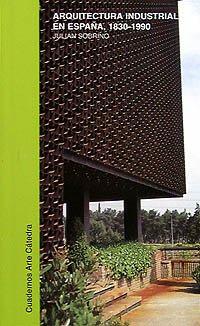 Arquitectura industrial en España, 1830-1990 Cuadernos Arte Cátedra: Amazon.es: Sobrino, Julián: Libros