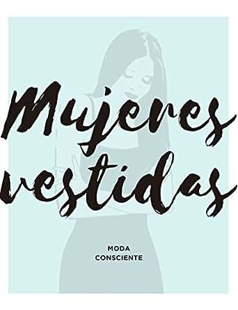 Mujeres vestidas: Moda consciente (Spanish Edition) - Kindle ...