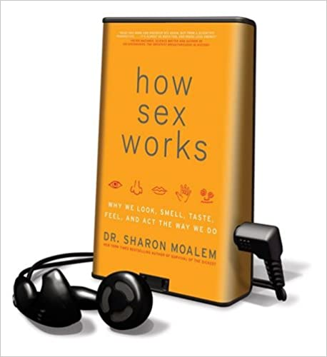 Télécharger le livre électronique au format pdbHow Sex Works: Why We Look, Smell, Taste, Feel, and Act the Way We Do (Playaway Adult Nonfiction) by Sharon Moalem (Littérature Française) PDF