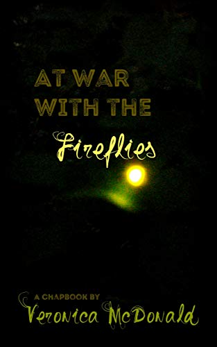 At War with the Fireflies: A Chapbook