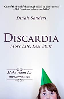 Discardia: More Life, Less Stuff by [Sanders, Dinah]