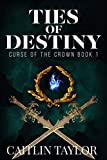Ties of Destiny (Curse of the Crown Book 1)