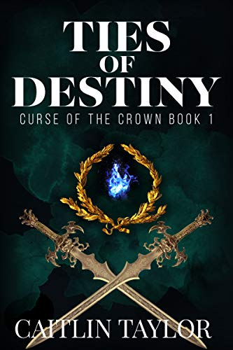 Ties of Destiny (Curse of the Crown Book 1) (Better Luck Next Time Half Past Forever)