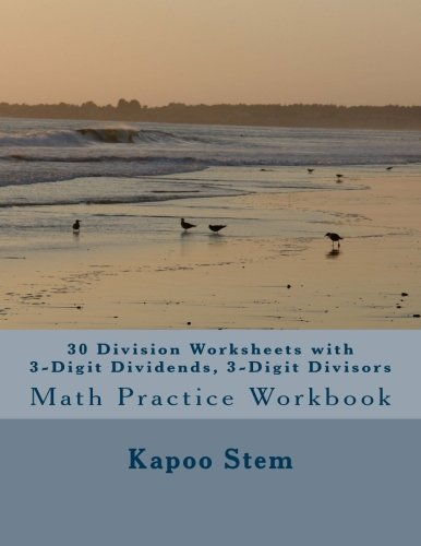 Read Online 30 Division Worksheets with 3-Digit Dividends, 3-Digit Divisors: Math Practice Workbook (30 Days Math Division Series) (Volume 10) pdf