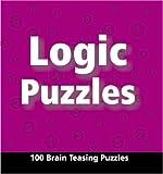 Logic Puzzles: 100 Brain Teasing Puzzles