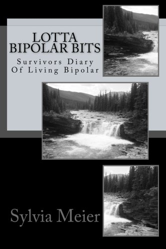 Book: Lotta Bipolar Bits - Survivors Diary Of Living Bipolar (My Bipolar World) by Sylvia Meier