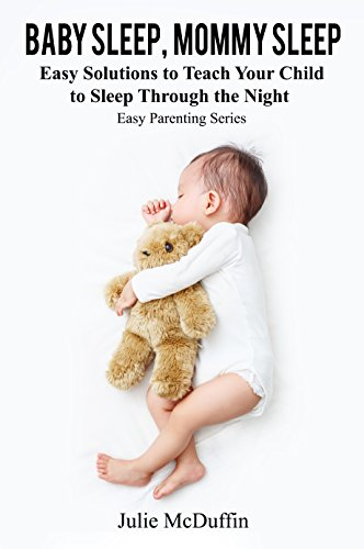 Baby Sleep, Mommy Sleep: Easy Solutions to Teach Your Child to Sleep Through the Night (Easy Parenting Series, Nighttime Sleep, Sleep Habits, Sleep Solutions)