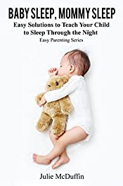 Baby Sleep, Mommy Sleep: Easy Solutions to Teach Your Child to Sleep Through the Night (Easy Parenting Series, Nighttime Sleep, Sleep Habits, Sleep Solutions)