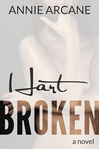 Hart Broken: A Wounded Hero Romance (Hart, Book 1) by [Arcane, Annie]