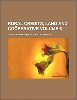 Rural credits, land and coöperative Volume 6