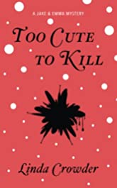 Too Cute To Kill (A Jake and Emma Mystery Book 1)