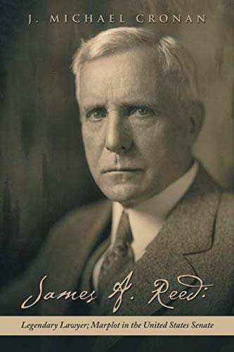 James A. Reed: Legendary Lawyer; Marplot in the United States Senate