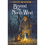 Beyond the North Wind, Gillian Bradshaw, 0688113575