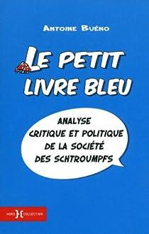 Le petit livre bleu - Analyse critique et politique de la société des schtroumpfs par Buéno