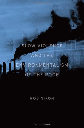 Read Online Slow Violence and the Environmentalism of the Poor PDF