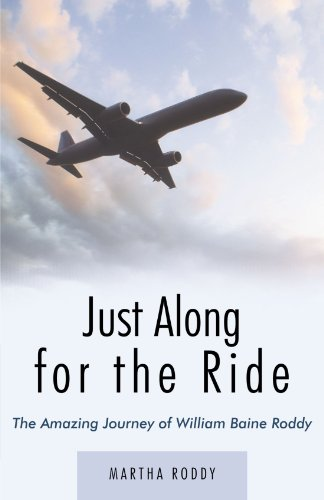 Just Along For The Ride: The Amazing Journey Of William Baine Roddy