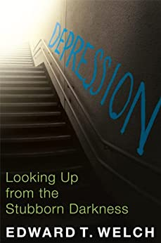 Depression: Looking Up from the Stubborn Darkness (English Edition) por [Welch, Edward T.]