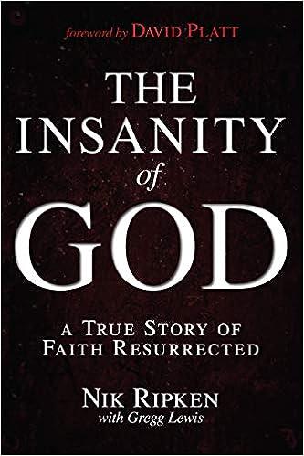 The Insanity Of God A True Story Of Faith Resurrected Nik Ripken