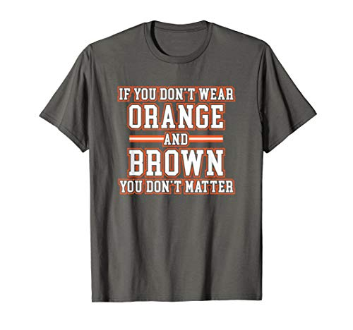 If You Don't Wear Orange and Brown You Don't Matter T-shirt