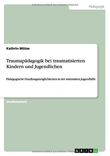 Traumap??dagogik bei traumatisierten Kindern und Jugendlichen by Kathrin M??tze (2014-02-25)