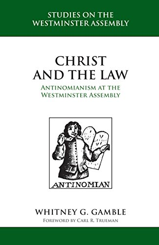 (Christ and the Law: Antinomianism at the Westminster Assembly)