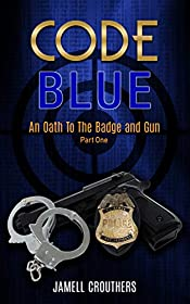 Code Blue: An Oath to the Badge and Gun (Book 1 of 5)