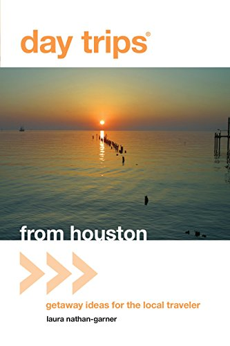 Day Trips from Houston: Getaway Ideas for the Local Traveler (Day Trips Series)