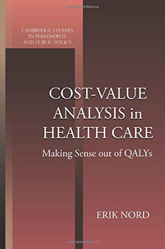 Cost Value Analysis In Health Care  Making Sense Out Of QALYS  Cambridge Studies In Philosophy And Public Policy