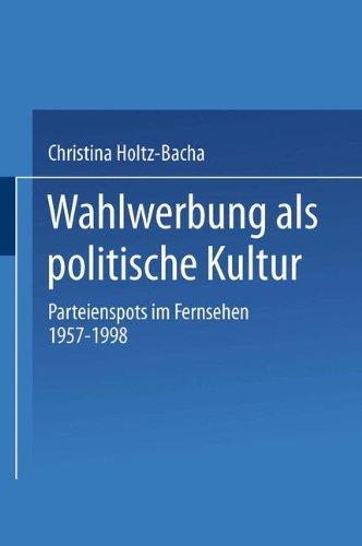 Wahlwerbung als politische Kultur. Parteienspots im Fernsehen 1957-1998.