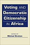 Voting and Democratic Citizenship in Africa, Michael Bratton, 1588268942