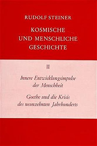 Kosmische und menschliche Geschichte, 7 Bde., Bd.2, Innere Entwicklungsimpulse der Menschheit, Goethe und die Krisis des neunzehnten Jahrhunderts (Rudolf Steiner Gesamtausgabe)