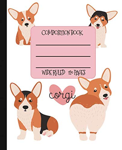 Wide Ruled Composition Book: Super Cute Corgi Composition Notebook for school, work, or home!  Keep your notes organized and your favorite dog on ... loves Corgis! (Dog Lovers Composition -