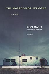 The World Made Straight: A Novel 1st (first) Edition by Rash, Ron published by Picador (2007)