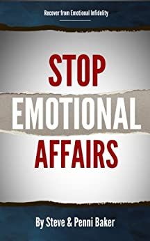 Stop Emotional Affairs: Discover How to Forgive and Recover from Emotional Infidelity or How to Prevent it in the First Place by [Baker, Steve, Baker, Penni]